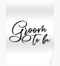 Groom to be - Bachelor party, engagement gift Poster