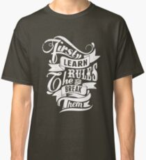 First Learn The Rules Then Break Them T-shirt Classic T-Shirt