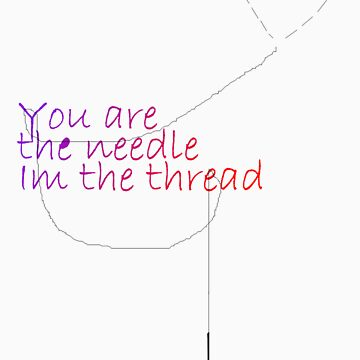 you are the needle, im the thread by katiee