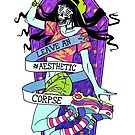 Leave an #Aesthetic Corpse by cryoclaire
