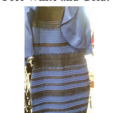 "THE DRESS.THE DRESS. In T-shirts, Pillows, Leggings, etc. ""I see White and Gold!""  by Grod2014"