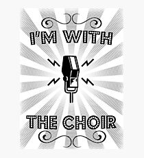 I'm With The Choir Photographic Print