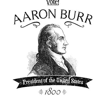 Aaron Burr for President | Election of 1800 by hamilkids