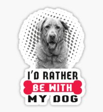 I'd Rather Be With My Dog T Shirt, Funny Pet T Gift Sticker