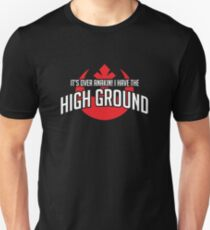 I HAVE THE HIGH GROUND! Unisex T-Shirt