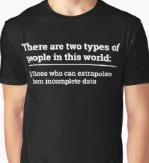 Two types of people - can extrapolate incomplete data tshirt Graphic T-Shirt