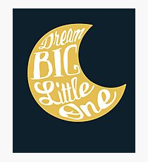 Dream Big Little One Photographic Print