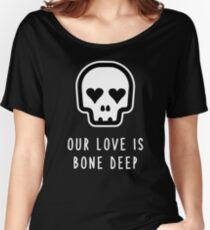 Our Love is Bone Deep Women's Relaxed Fit T-Shirt