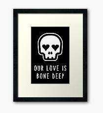 Our Love is Bone Deep Framed Print