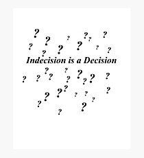 Indecision is a decision Photographic Print