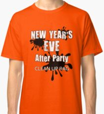New Year's Eve After Party Clean Up Rag Shirt Classic T-Shirt