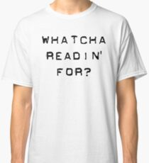 Bill Hicks - whatcha readin for? Classic T-Shirt