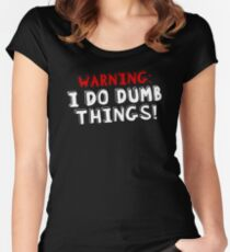 Warning I Do Dumb Things Women's Fitted Scoop T-Shirt