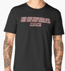 Who Are These Kids And Why Are They Calling Me Mom Men's Premium T-Shirt