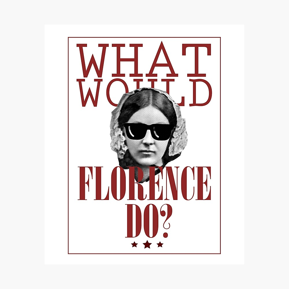 What Would Florence Do? Funny Florence Nightingale Photographic Print