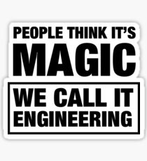 People Think It's Magic. We Call It Engineering. Sticker