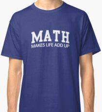 Math Makes Life Add Up Classic T-Shirt