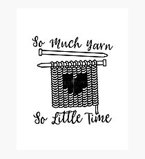 So Much Yarn So Little Time Crochet Lovers Knit Knitting Tee Photographic Print