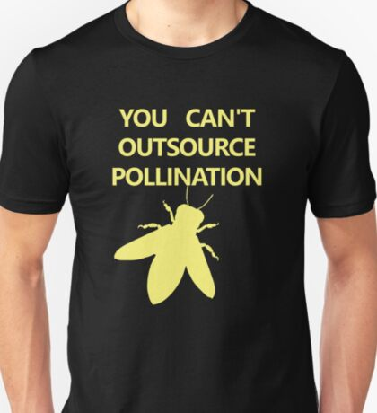 YOU CAN'T OURSOURCE POLLINATION T-Shirt