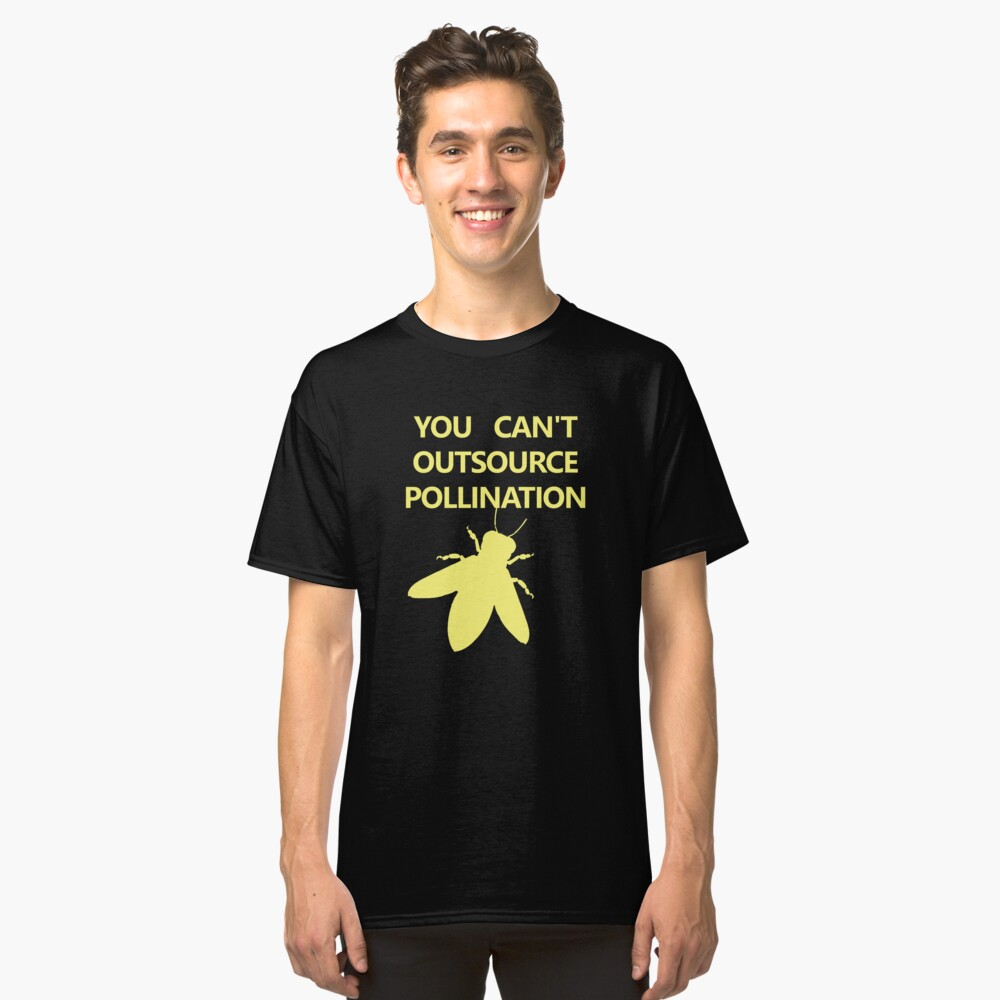 YOU CAN'T OURSOURCE POLLINATION Classic T-Shirt Front