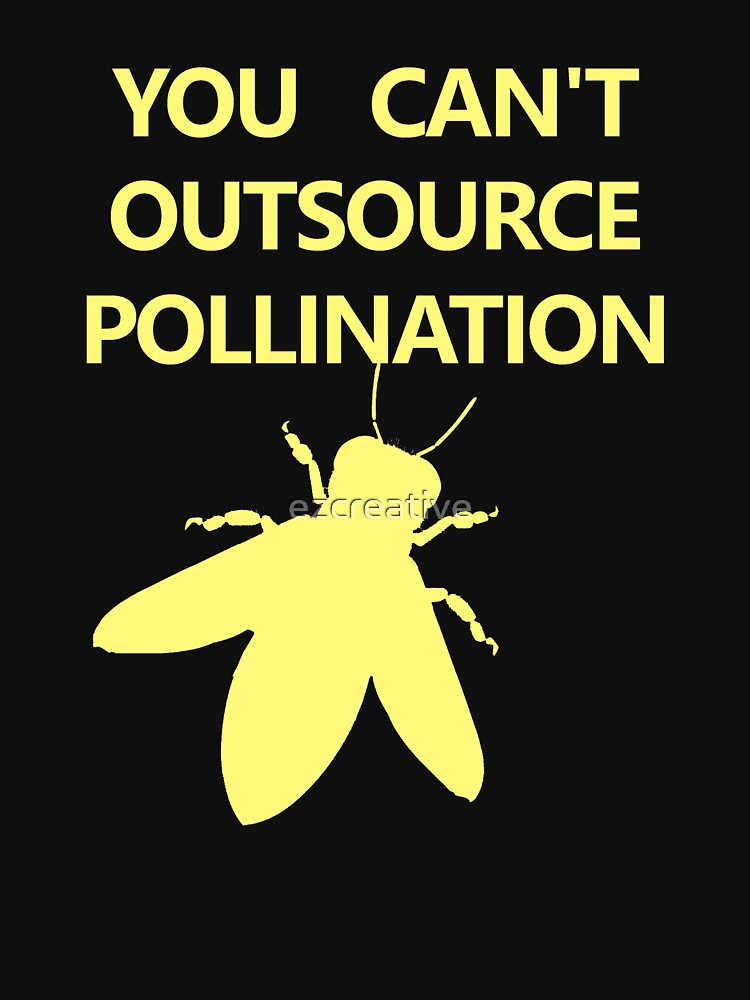 YOU CAN'T OURSOURCE POLLINATION by ezcreative