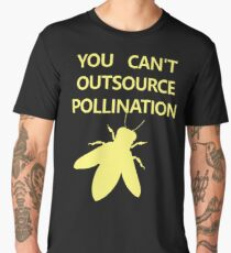 YOU CAN'T OURSOURCE POLLINATION Men's Premium T-Shirt