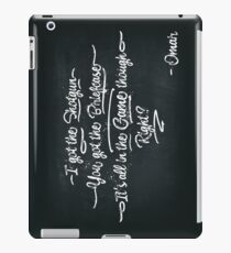 It's All In The Game Though iPad Case/Skin