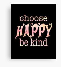 Choose Happy Be Kind Inspirational Motivational  Canvas Print