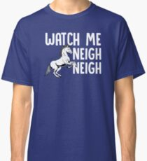 Watch Me Neigh Neigh (white) Classic T-Shirt
