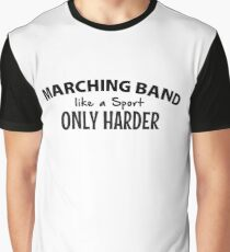 Marching Band like a Sport Only Harder Graphic T-Shirt