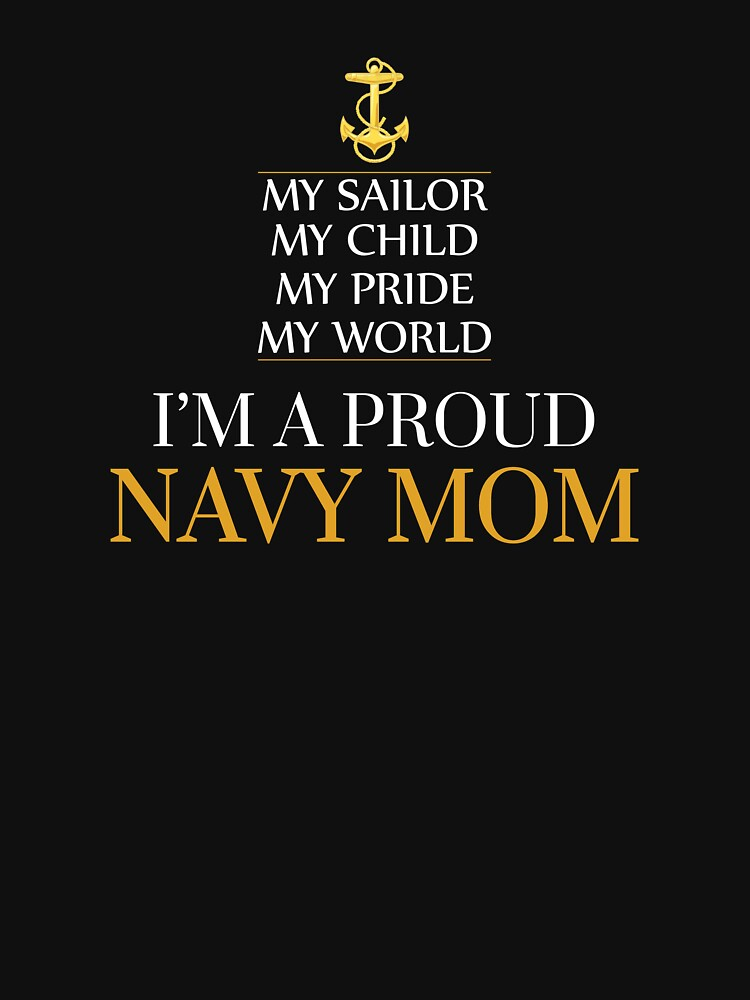 My Sailor My Child My Pride My World Proud Navy Mom Classic T Shirt