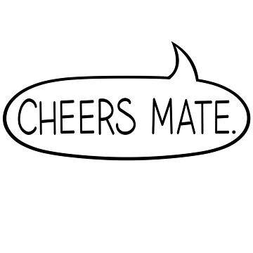 Cheers Mate - Speech Bubble by MrRock