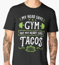 My Head Says Gym But My Heart Says Tacos (Typography) Men's Premium T-Shirt