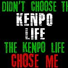 I didn't choose the Kenpo life the Kenpo life chose me by MartialArtsNerd