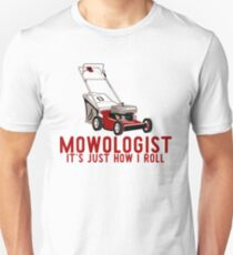 Mowologist - It's Just How I Roll Unisex T-Shirt