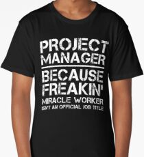 Project Manager Because Freakin' Miracle Worker Is Not An Official Job Title Long T-Shirt