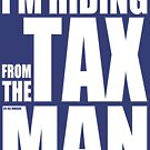I'm Hiding From The Tax Man Shirt by RoleyShop
