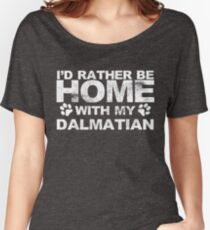 I'd Rather Be Home With My Dalmatian Women's Relaxed Fit T-Shirt