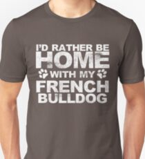 I'd Rather Be Home With My French Bulldog T-Shirt