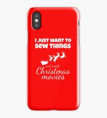 I JUST WANT TO SEW THINGS AND WATCH CHRISTMAS MOVIES Funny CHRISTMAS iPhone Case/Skin