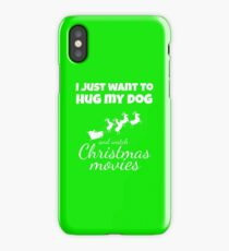 I JUST WANT TO HUG MY DOG AND WATCH CHRISTMAS MOVIES Funny CHRISTMAS iPhone Case/Skin