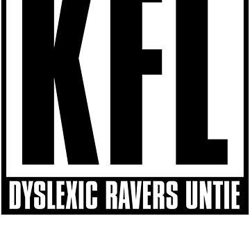 KFL - Dyslexic Ravers Untie by chateauteabag
