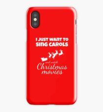 I JUST WANT TO SING CAROLS AND WATCH CHRISTMAS MOVIES Funny CHRISTMAS iPhone Case/Skin