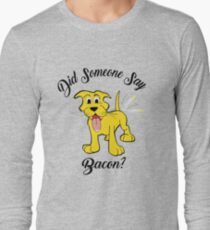 Did Someone Say Bacon? T-Shirt