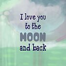 I Love You to the Moon and Back by delores1960