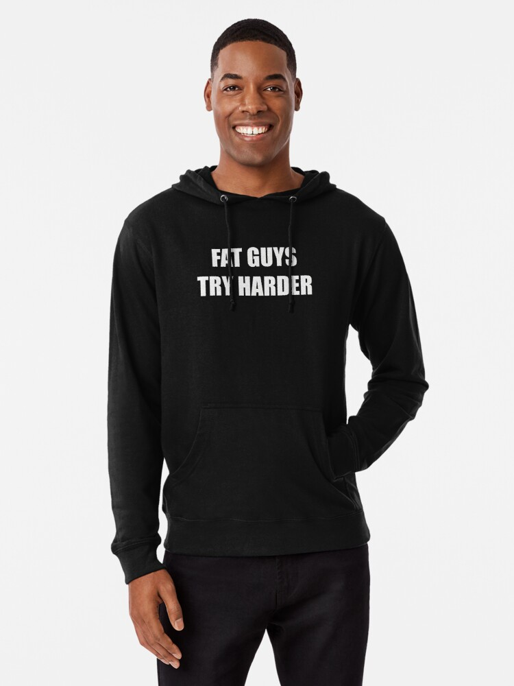 872bbd26d4c Fat Guys Try Harder Funny Sayings Quotes T-shirt