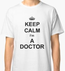 Keep Calm I Am A Doctor -une- Classic T-Shirt