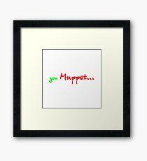 You MUPPET Framed Print