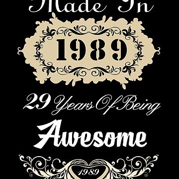 Made in 1989 29 years of being awesome by MyFamily