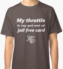 My throttle is my get out of jail free card Classic T-Shirt